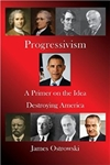 Progressivism: A Primer on the Idea Destroying America