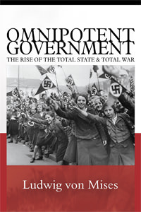Omnipotent Government: The Rise of Total State and Total War