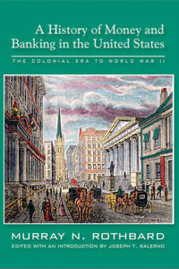 History of Money and Banking in the United States: The Colonial Era to World War II, A