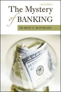 [AD: The Mystery of Banking by Rothbard]
