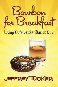 Bourbon for Breakfast: Living Outside the Statist Quo