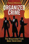 Organized Crime: The Unvarnished Truth About Government - Hardcover
