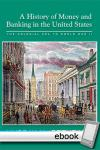 History of Money and Banking in the United States: The Colonial Era to World War II - Digital Book