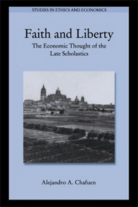Faith and Liberty: The Economic Thought of the Late Scholastics