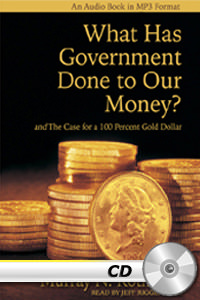 What Has Government Done to Our Money and The Case For a 100 Percent Gold Dollar - MP3 CD