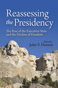 Reassessing the Presidency: The Rise of the Executive State and the Decline of Freedom - Digital Book