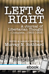 Left and Right: A Journal of Libertarian Thought (Complete, 1965-1968) - Digital Book