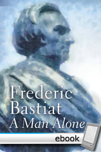 Frederic Bastiat: A Man Alone - Digital Book
