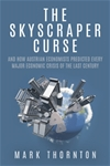 Skyscraper Curse: And How Austrian Economists Predicted Every Major Economic Crisis of the Last Century