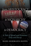From Aristocracy to Monarchy to Democracy: A Tale of Moral and Economic Folly and Decay