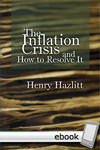 Inflation Crisis and How to Resolve It - Digital Book
