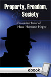 Property, Freedom, and Society: Essays in Honor of Hans-Hermann Hoppe - Digital Book