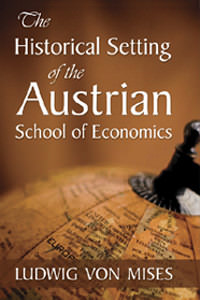 Historical Setting of the Austrian School of Economics, The