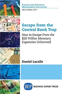 Escape from the Central Bank Trap: How to Escape From the $20 Trillion Monetary Expansion Unharmed