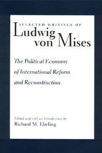 Selected Writings of LVM, vol 3: Political Economy of International Reform