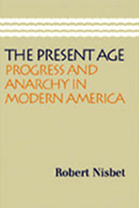 Present Age: Progress and Anarchy in Modern America, The
