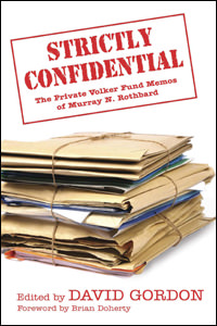Strictly Confidential: The Private Volker Fund Memos of Murray N. Rothbard