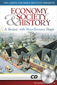 Economy, Society, and History: A Seminar with Hans-Hermann Hoppe - MP3 CD