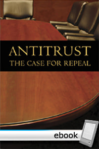 Antitrust: The Case for Repeal - Digital Book