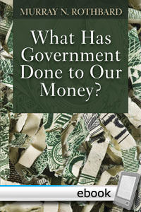What Has Government Done to Our Money? - Digital Book