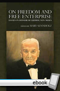 On Freedom and Free Enterprise: Essays in Honor of Ludwig von Mises - Digital Book