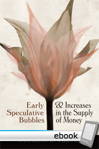 Early Speculative Bubbles and Increases in the Supply of Money - Digital Book