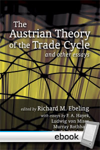 Austrian Theory of the Trade Cycle and Other Essays - Digital Book