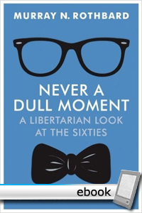 Never a Dull Moment: A Libertarian Look at the Sixties - Digital Book
