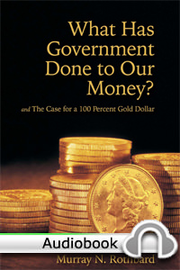 What Has Government Done to Our Money and The Case For a 100 Percent Gold Dollar - Audiobook