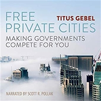 Free Private Cities: Making Governments Compete For You - Audiobook