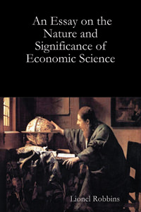 Essay on the Nature and Significance of Economic Science, An