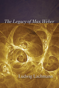 Legacy of Max Weber, The