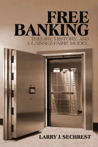 Free Banking: Theory, History, and a Laissez-Faire Model