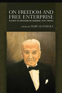On Freedom and Free Enterprise: Essays in Honor of Ludwig von Mises