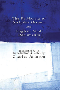 De Moneta of Nicholas Oresme: Treatise on the Origin, Nature, Law, and Alterations of Monies