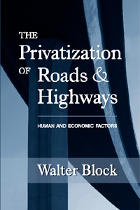 Privatization of Roads and Highways: Human and Economic Factors, The