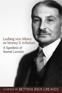 Ludwig von Mises on Money and Inflation: A Synthesis of Several Lectures