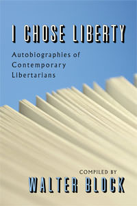 I Chose Liberty: Autobiographies of Contemporary Libertarians - Paperback