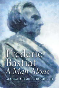 Frederic Bastiat: A Man Alone
